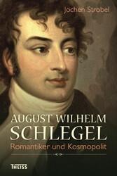 August Wilhelm Schlegel - Romantiker und Kosmop...