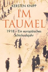 Im Taumel - 1918: Europas Sturz und Neubeginn