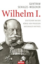 Wilhelm I. - Deutscher Kaiser - König von Preussen - Nationaler Mythos