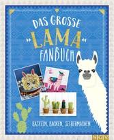 Das große Lama Fanbuch - Basteln, Backen, Selbe...