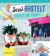 Jessi bastelt einfach & genial - 33 Bastelhacks...