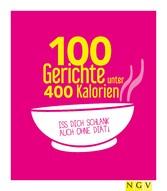 100 Gerichte unter 400 Kalorien - Iss dich schlank auch ohne Diät!