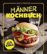 Das ultimative Männer-Kochbuch - Nur für echte Kerle