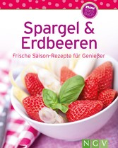 Spargel & Erdbeeren - Frische Saison-Rezepte fü...