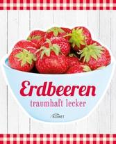 Erdbeeren - traumhaft lecker
