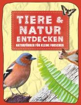 Tiere & Natur entdecken - Naturführer für klein...