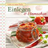 Einlegen & Einmachen - Köstliche Rezepte konser...