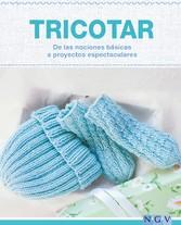 Tricotar - De las nociones básicas a proyectos espectaculares - Las técnicas más importantes y más de 25 proyectos para realizar