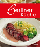 Berliner Küche - Die schönsten Spezialitäten aus Berlin