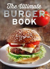 The Ultimate Burger Book - Delicious meat and v...