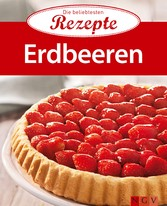 Erdbeeren - Die beliebtesten Rezepte