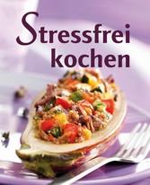 Stressfrei kochen - Geschickt vorkochen, doppelt genießen