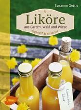 Liköre - regional und saisonal - Aus Garten, Wa...
