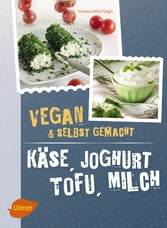 Käse, Joghurt, Tofu, Milch. Vegan und selbstgem...