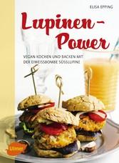 Lupinen-Power - Vegan kochen und backen mit der...