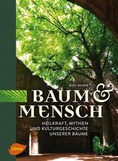 Baum und Mensch - Heilkraft, Mythen und Kulturg...