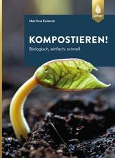 Kompostieren! - Biologisch, einfach, schnell