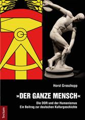 Der ganze Mensch - Die DDR und der Humanismus -...