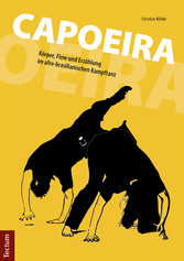 Capoeira - Körper, Flow und Erzählung im afro-b...