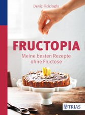 Fructopia - Meine besten Rezepte ohne Fructose