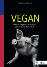 Vegan - Warum vegane Ernährung uns und die Welt...
