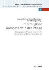 Interreligiöse Kompetenz in der Pflege - Pädagogische Ansätze, theoretische Perspektiven und empirische Befunde