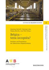 Belgica - terra incognita? - Resultate und Perspektiven der Historischen Belgienforschung