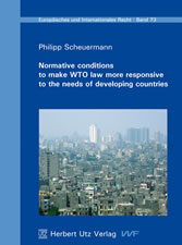 Normative conditions to make WTO law more responsive to the needs of developing countries - Normative Bedingungen der stärkeren Ausrichtung des WTO-Rechts auf die Bedürfnisse von Entwicklungsländern