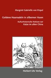 Goldene Haarnadeln in silbernen Vasen - Kulturhistorische Notizen zur Katze im alten China