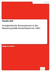Sozialpolitische Konzeptionen in der Bundesrepublik Deutschland seit 1982