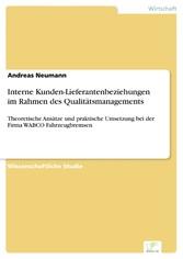 Interne Kunden-Lieferantenbeziehungen im Rahmen des Qualitätsmanagements - Theoretische Ansätze und praktische Umsetzung bei der Firma WABCO Fahrzeugbremsen
