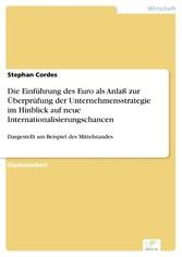 Die Einführung des Euro als Anlaß zur Überprüfung der Unternehmensstrategie im Hinblick auf neue Internationalisierungschancen - Dargestellt am Beispiel des Mittelstandes