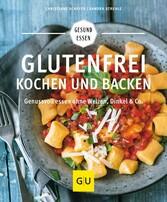 Glutenfrei kochen und backen - Genussvoll essen ohne Weizen, Dinkel & Co.