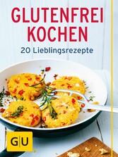 Glutenfrei kochen - 20 Lieblings-Rezepte ohne G...