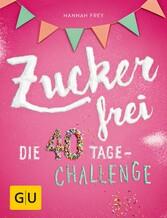 Zuckerfrei - Die 40 Tage-Challenge