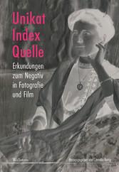 Unikat, Index, Quelle - Erkundungen zum Negativ...