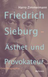 Friedrich Sieburg - Ästhet und Provokateur - Ei...