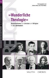 »Wunderliche Theologie - Konstellationen von Literatur und Religion im 20. Jahrhundert