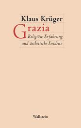 Grazia - Religiöse Erfahrung und ästhetische Ev...