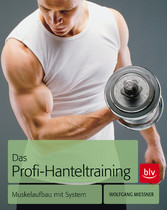 Das Profi-Hanteltraining - Muskelaufbau mit System