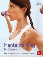 Hanteltraining für Frauen - Den Körper formen ·...
