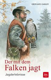 Der mit dem Falken jagt - Jagderlebnisse