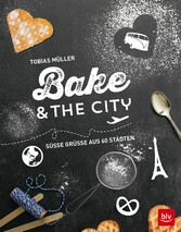 Bake & the city - Süße Grüße aus 60 Städten