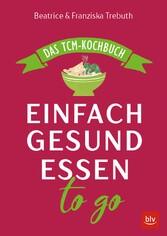 Einfach gesund essen to go - Das TCM-Kochbuch