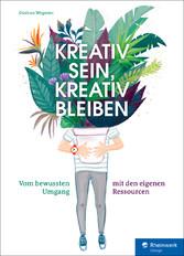 Kreativ sein, kreativ bleiben - Vom bewussten U...