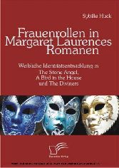 Frauenrollen in Margaret Laurences Romanen. Weibliche Identitätsentwicklung in The Stone Angel, A Bird in the House und The Diviners