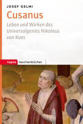 Cusanus - Leben und Wirken des Universalgenies ...