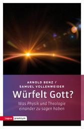 Würfelt Gott? - Was Physik und Theologie einand...
