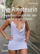Die Amateurin - Eine lustvolle Geschichte, über...