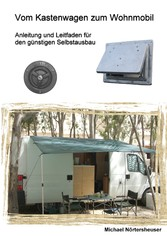 Vom Kastenwagen zum Wohnmobil - Anleitung und L...
